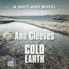 Cold Earth: Shetland, Book 7 (Unabridged) - Ann Cleeves