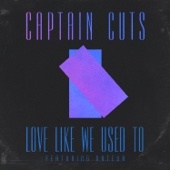 Love Like We Used To (feat. Nateur) - Captain Cuts