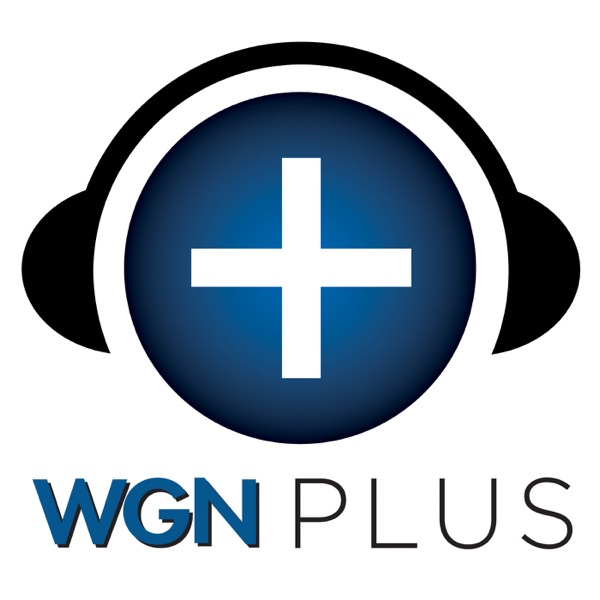 WGN Plus - The Steve and Johnnie Podcast