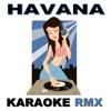 Karaoke RMX - Havana  Originally Performed by Camila Cabello feat. Young Thug  [Karaoke Remix Version]