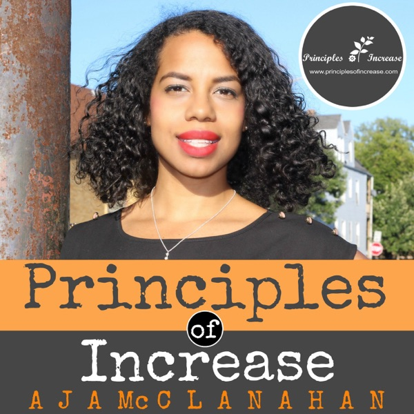 The Principles of Increase Show with Aja McClanahan: Discussing the Laws of Increase in Personal Finance,  Entrepreneurship and Innovation