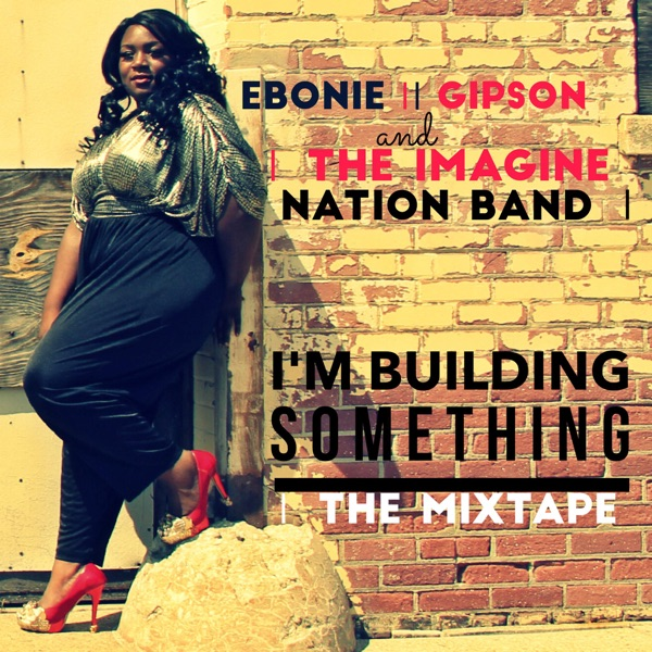 Im Building Something The Mixtape - EP Ebonie Gipson  the Imagine Nation Band CD cover