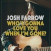 Who's Gonna Love You When I'm Gone - Single