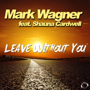 Mark Wagner, Shauna Cardwell - Leave Without You (Vocal Single Edit)