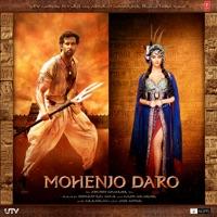 Mohenjo Daro (Original Motion Picture Soundtrack) - A. R. Rahman, Arijit Singh, Bela Shende & Sanah Moidutty