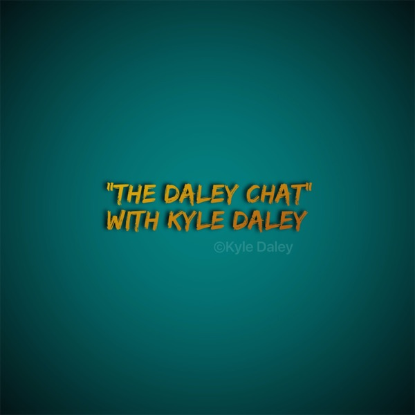 The Daley Chat w/ Kyle Daley