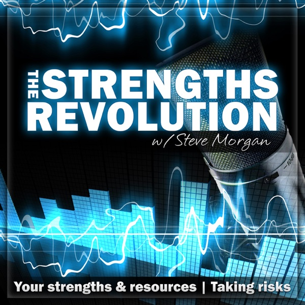 The Strengths Revolution with Steve Morgan | Strengths | Resources | Taking Risks
