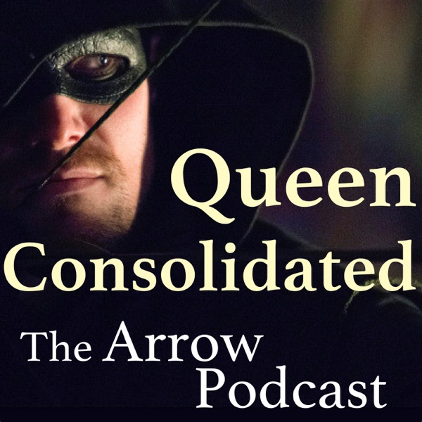 Queen Consolidated: The Arrow Podcast