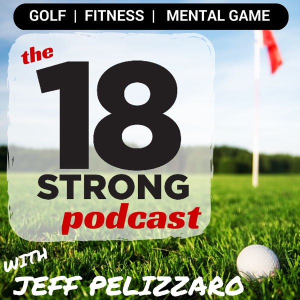 The 18STRONG Podcast: Golf | Golf Fitness | Mental Game | Nutrition