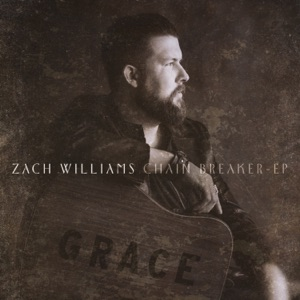 Chord Guitar and Lyrics ZACH WILLIAMS – Chain Breaker Chords and Lyrics
