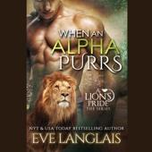 Eve Langlais - When an Alpha Purrs: A Lion's Pride, Book 1 (Unabridged)  artwork