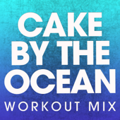 Cake by the Ocean (Workout Mix)