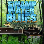 Swamp Water Blues: Music from the Bayou