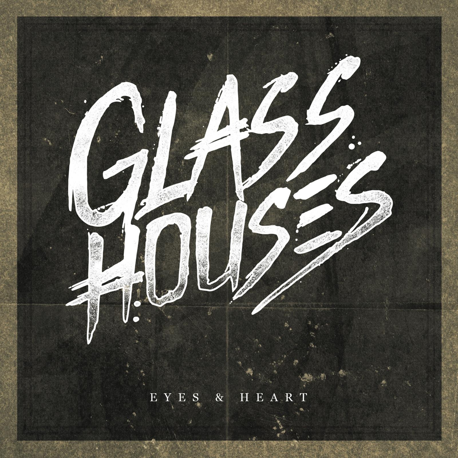 Glass Houses - Eyes & Heart [single] (2016)