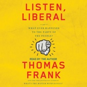 Listen, Liberal: Or, What Ever Happened to the Party of the People? (Unabridged) - Thomas Frank Cover Art