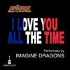 I Love You All the Time (Play It Forward Campaign) - Single, Imagine Dragons