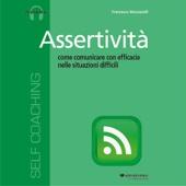 Assertività: Come comunicare con efficacia nelle situazioni difficili - Francesco Muzzarelli