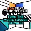 Kda - Turn The Music Louder (rumble) [feat. Tinie Tempah & Katy B] [radio Edit]