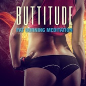 Buttitude: Fat Burning Meditation