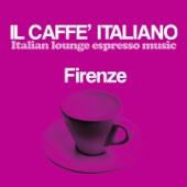 Il caffè italiano: Firenze (Italian Lounge Espresso Music)