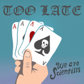 Too Late - We Are Scientists