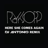 Röyksopp - Here She Comes Again (feat. Jamie Irrepressible) [DJ Antonio Remix] artwork