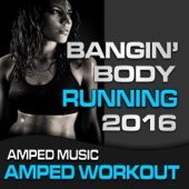Bangin Body Running Mix 2016 (Amped Workout @ 135-155bpm)