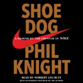 Shoe Dog: A Memoir by the Creator of Nike (Unabridged) - Phil Knight
