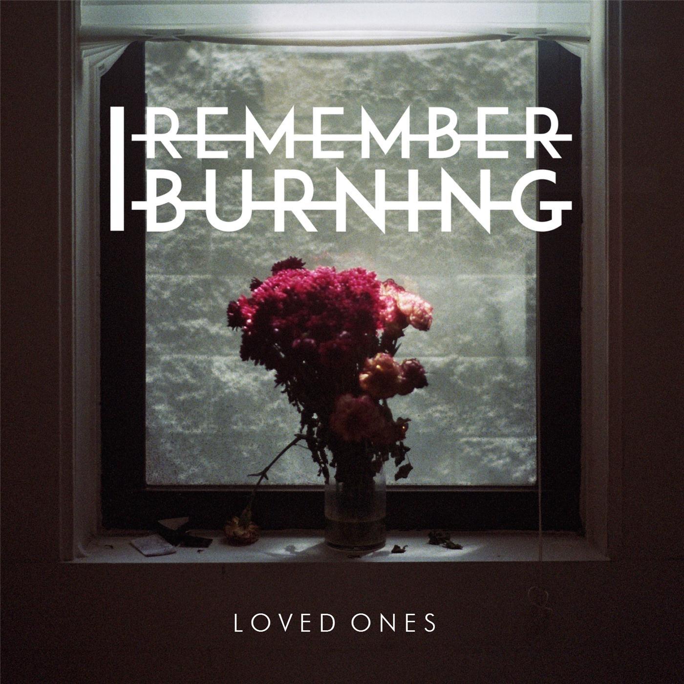 I Remember Burning - Loved Ones (2015)