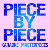 Piece By Piece (Originally Performed by Kelly Clarkson) [Instrumental Karaoke Version]