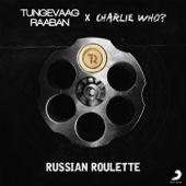 Tungevaag & Raaban & Charlie Who? - Russian Roulette bild