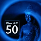 Dream Yoga 50 – New Age for Deep Sleep, Relaxation, Yoga Exercises, Meditation and Healing Therapy Music