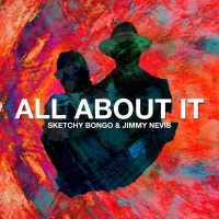 Sketchy Bongo & Jimmy Nevis - All About It