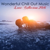 Wonderful Chill Out Music Love Collection 2016