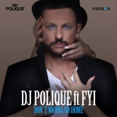 DJ Polique - Don't Wanna Go Home (feat. FYI) artwork