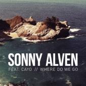 Sonny Alven - Where Do We Go (feat. Cayo) artwork