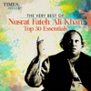 The Very Best of Nusrat Fateh Ali Khan Top 50 Essentials