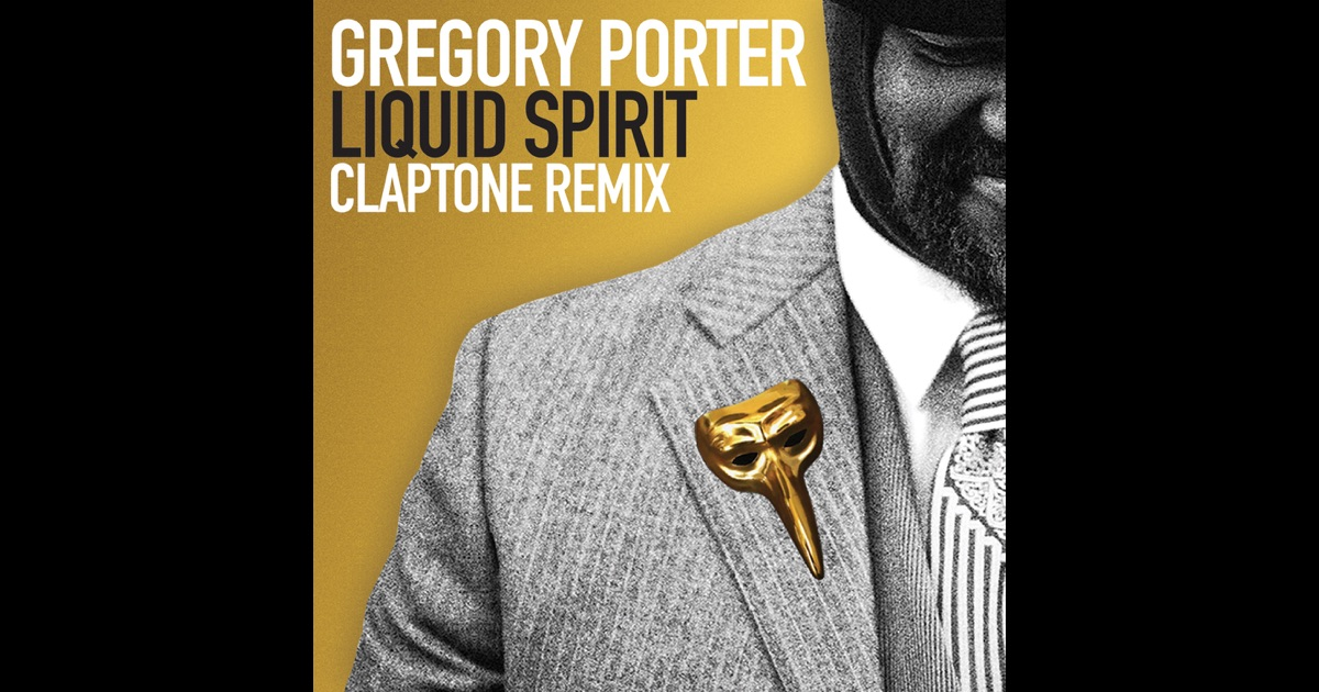 Liquid spirit claptone remix single by gregory porter - Gregory porter liquid spirit album download ...