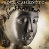 Mindfulness Meditation, Vol. 2 – 50 Amazing Peaceful Music for Deep Zen Meditation, Concentration & Mindfulness