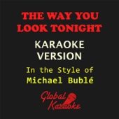 The Way You Look Tonight (In the Style of Michael Bublé) [Karaoke Backing Track] - Global Karaoke