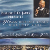 Bishop T.D. Jakes Presents Woman Thou Art Loosed Worship 2002: Run to the Water...The River Within - Bishop T.D. Jakes