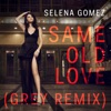 Same Old Love Grey Remix Single
