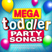 Mega Toddler Party Songs - The Perfect Soundtrack for Children's Parties, Playtime & Sing-a-Longs (Deluxe Kids Version)