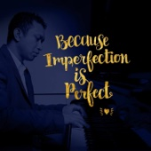 Because Imperfection Is Perfect