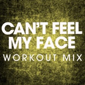 Can't Feel My Face (Workout Mix) - Power Music Workout