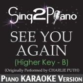 See You Again (Higher Key) [Originally Performed By Charlie Puth] [Piano Karaoke Version]