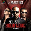 You Say Your Love (feat. P. Square) - Single, J. Martins