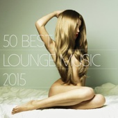 50 Best Lounge Music 2015 - Top 50 Easy Listening Sexy Lounge & Wonderful Chill Out Music Deluxe Edition