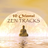 50 Oriental Zen Tracks - Instrumental Asian, Indian, Chinese & Japanese Music for Meditation, Relaxation, Spa & Sleep