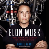 Elon Musk: Tesla, SpaceX, and the Quest for a Fantastic Future (Unabridged) - Ashlee Vance